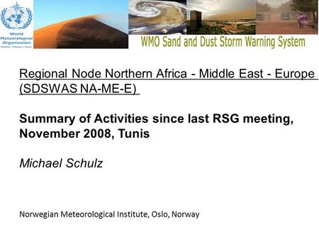 Regional Node Northern Africa - Middle East - Europe (SDSWAS NA-ME-E) Summary of Activities since last RSG meeting, November 2008, Tunis Michael Schulz.