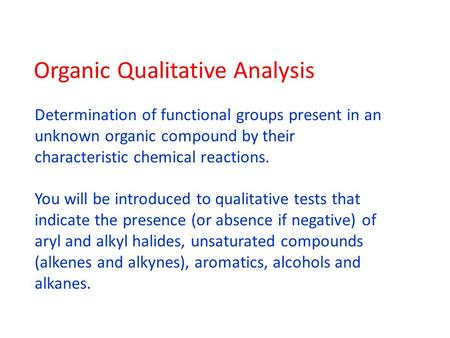 Organic Qualitative Analysis Determination of functional groups present in an unknown organic compound by their characteristic chemical reactions. You.