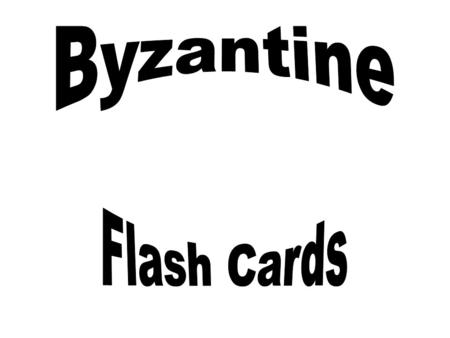 Byzantine Flash Cards.