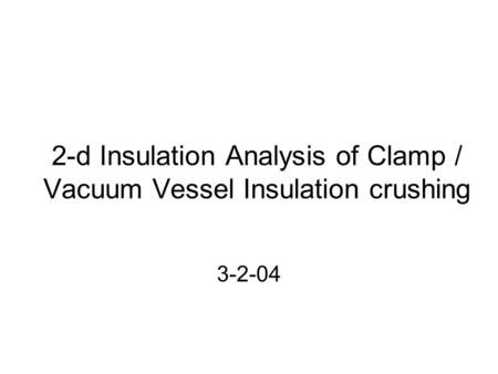 2-d Insulation Analysis of Clamp / Vacuum Vessel Insulation crushing 3-2-04.