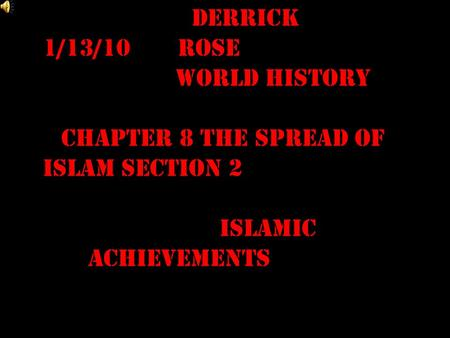 Derrick 1/13/10 Rose World History Chapter 8 the Spread of Islam section 2 Islamic Achievements.