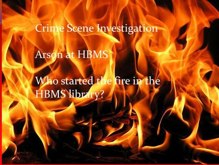 Crime Scene Detective Arson at HBMS Crime Scene Investigation
