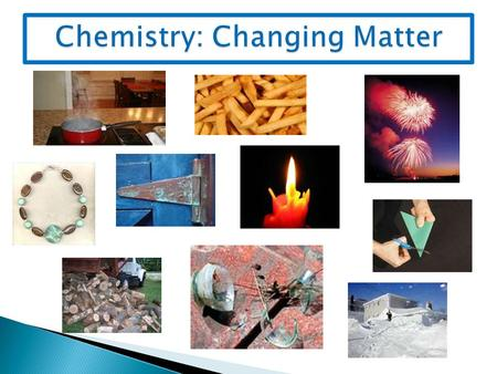  Matter changes all the time:  Physical Change: _____________________ _____________________________________  Chemical Change: _____________________.