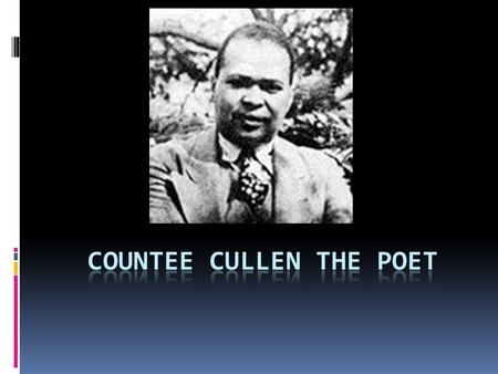 Life Countee Cullen was born 1903. He was adopted and raised in a Methodist parsonage, it is a house next to the church for a Christian leader. He attended.