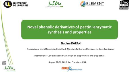 Novel phenolic derivatives of pectin: enzymatic synthesis and properties Nadine KARAKI International Conference and Exhibition on Biopolymers and Bioplastics.