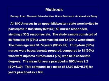 Methods Excerpt from: Neonatal Intensive Care Nurse Stressors: An American Study All NICU nurses in an upper Midwestern state were invited to participate.