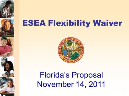 ESEA Flexibility Waiver Florida's Proposal November 14, 2011 1.