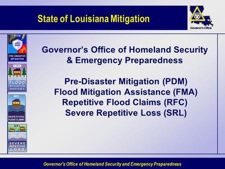 State of Louisiana Mitigation Governor's Office of Homeland Security and Emergency Preparedness Governor's Office of Homeland Security & Emergency Preparedness.
