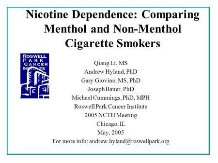 Nicotine Dependence: Comparing Menthol and Non-Menthol Cigarette Smokers Qiang Li, MS Andrew Hyland, PhD Gary Giovino, MS, PhD Joseph Bauer, PhD Michael.