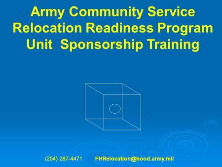 Army Community Service Relocation Readiness Program Unit Sponsorship Training (254) 287-4471
