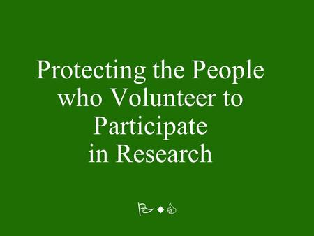 PwC Protecting the People who Volunteer to Participate in Research.