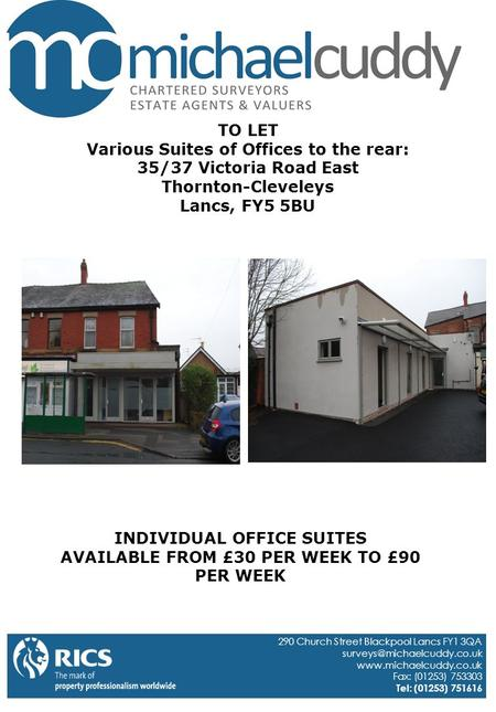 TO LET Various Suites of Offices to the rear: 35/37 Victoria Road East Thornton-Cleveleys Lancs, FY5 5BU INDIVIDUAL OFFICE SUITES AVAILABLE FROM £30 PER.