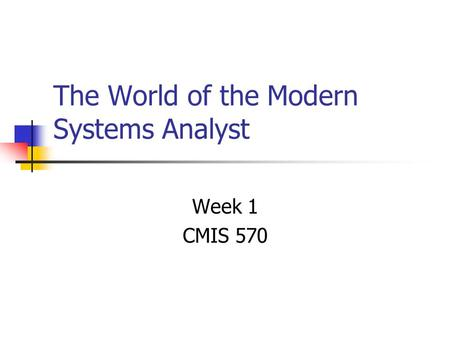The World of the Modern Systems Analyst Week 1 CMIS 570.