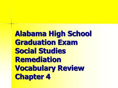 Alabama High School Graduation Exam Social Studies Remediation Vocabulary Review Chapter 4.
