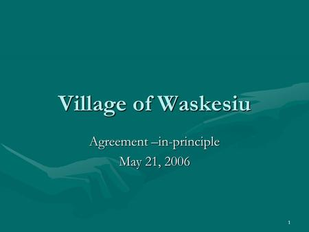 1 Village of Waskesiu Agreement –in-principle May 21, 2006.
