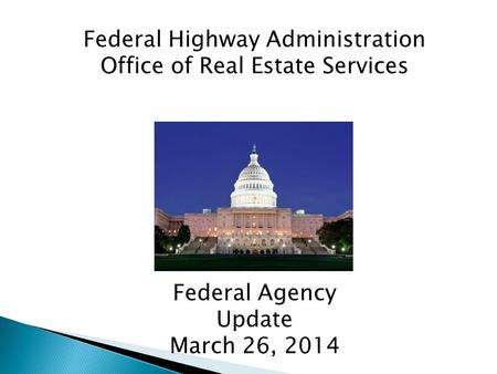 Federal Highway Administration Office of Real Estate Services Federal Agency Update March 26, 2014.
