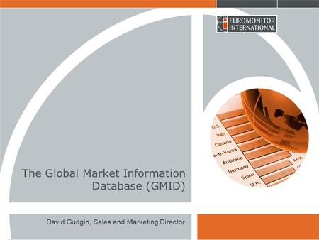 The Global Market Information Database (GMID) David Gudgin, Sales and Marketing Director.