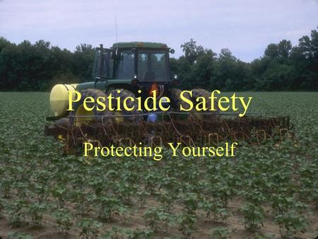 Pesticide Safety Protecting Yourself. Pesticides Insecticides Herbicides Fungicides.