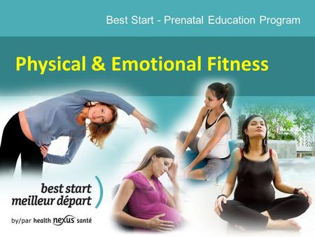 Best Start - Prenatal Education Program Physical & Emotional Fitness.