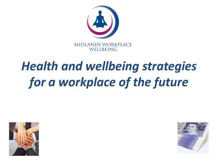 Health and wellbeing strategies for a workplace of the future.