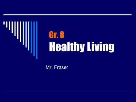 Gr. 8 Healthy Living Mr. Fraser. What are the topics? The Body: Growth and Development Strategies for Healthy Living Values and Practices for Healthy.