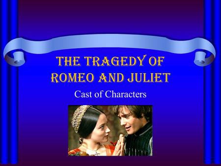 The Tragedy of Romeo and Juliet Cast of Characters.