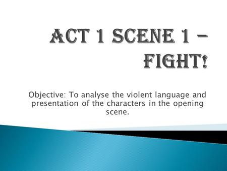 Objective: To analyse the violent language and presentation of the characters in the opening scene.
