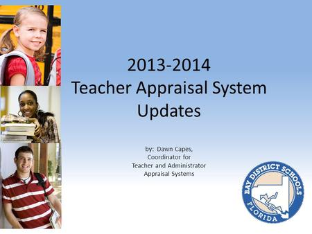 2013-2014 Teacher Appraisal System Updates by: Dawn Capes, Coordinator for Teacher and Administrator Appraisal Systems.