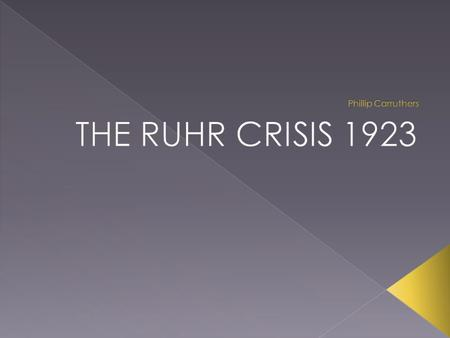  The Ruhr Crisis was France's response to Germany's failure to pay reparations according to the Treaty of Versailles.