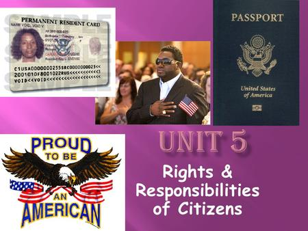 Rights & Responsibilities of Citizens. * Citizenship is stated in the 14 th Amendment. *2 ways: –Born – Naturalization.