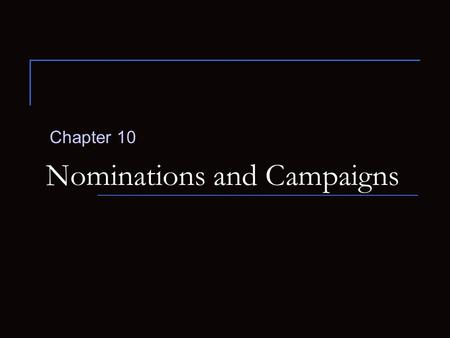 Nominations and Campaigns Chapter 10. How does a candidate gain a party's nomination for President? Nomination  Official endorsement of a candidate for.