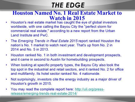 Houston Named No. 1 Real Estate Market to Watch in 2015 Houston's real estate market has caught the eye of global investors worldwide, with one calling.