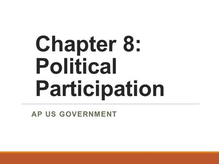 Chapter 8: Political Participation AP US GOVERNMENT.