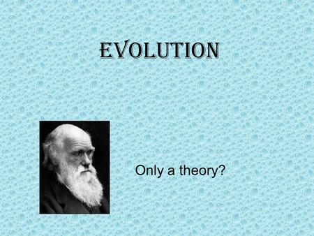 Evolution Only a theory?. Basic premises for this discussion Evolution is not a belief system. It is a scientific concept. It has no role in defining.