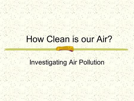 How Clean is our Air? Investigating Air Pollution.
