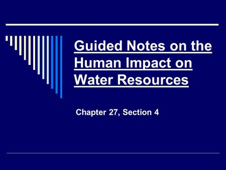 Guided Notes on the Human Impact on Water Resources Chapter 27, Section 4.