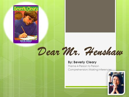 Dear Mr. Henshaw By: Beverly Cleary Theme 4-Person to Person Comprehension: Making Inferences.
