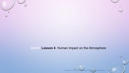 Unit 9 Lesson 4 Human Impact on the Atmosphere Copyright © Houghton Mifflin Harcourt Publishing Company.
