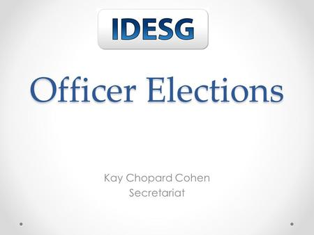 Officer Elections Kay Chopard Cohen Secretariat. Important Dates February 14 – Membership Agreements Signed and Deadline to be Eligible to Vote and Recommend.