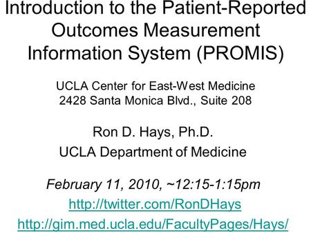 Introduction to the Patient-Reported Outcomes Measurement Information System (PROMIS) UCLA Center for East-West Medicine 2428 Santa Monica Blvd., Suite.