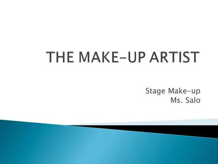 Stage Make-up Ms. Salo. So, you know how to put on the essentials… now what!