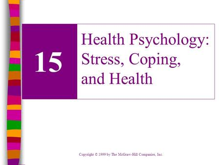 Copyright © 1999 by The McGraw-Hill Companies, Inc. 15 Health Psychology: Stress, Coping, and Health.
