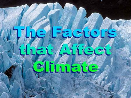 Identify the five main factors that affect climate and explain how each affects climate.