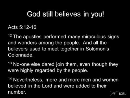 ICEL God still in you! God still believes in you! Acts 5:12-16 12 The apostles performed many miraculous signs and wonders among the people. And all the.