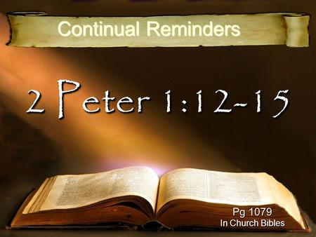 2 Peter 1:12-15 Continual Reminders Pg 1079 In Church Bibles.