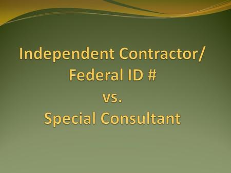 Independent Contractor or Federal ID # Determine if vendor is using SS# or Fed. ID # by sending vendor a Form 204