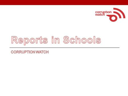 Education accounts for 12.6% of all corruption reports received by Corruption Watch between January 2012 and April 2013 This presentation focuses on the.