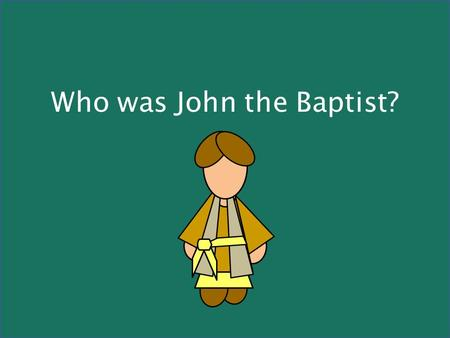 Who was John the Baptist?. John's forthcoming birth and ministry were announced to John's father by the angel Gabriel (Luke 1:5-25)