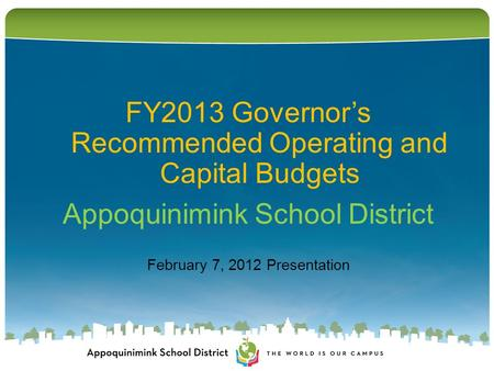 FY2013 Governor's Recommended Operating and Capital Budgets Appoquinimink School District February 7, 2012 Presentation.