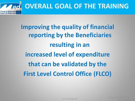 Www.cfcu.gov.ba Slavica Srdanović Ćirić Mirna Jelčić OVERALL GOAL OF THE TRAINING Improving the quality of financial reporting by the Beneficiaries resulting.